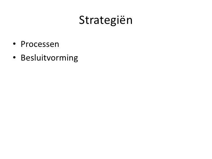 Strategiën<br />Processen<br />Besluitvorming<br />