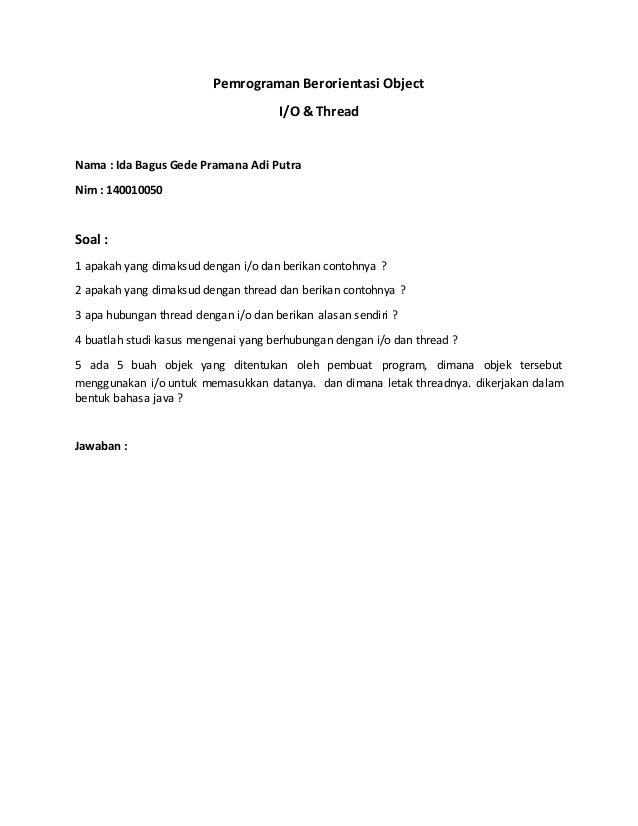 Pemrograman Berorientasi Object I/O & Thread Nama : Ida Bagus Gede Pramana Adi Putra Nim : 140010050 Soal : 1 apakah yang ...