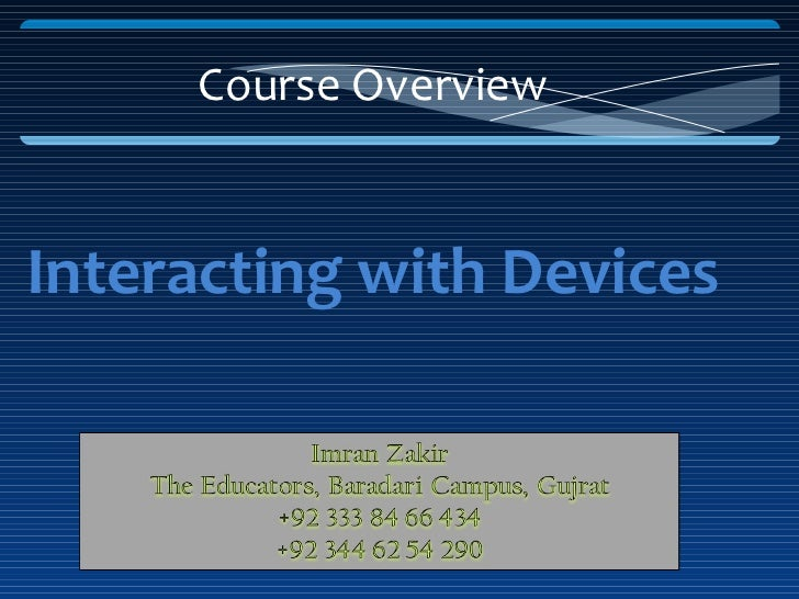 Course Overview <ul><li>Interacting with Devices </li></ul>