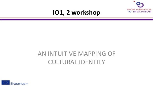 IO1, 2 workshop AN INTUITIVE MAPPING OF CULTURAL IDENTITY
