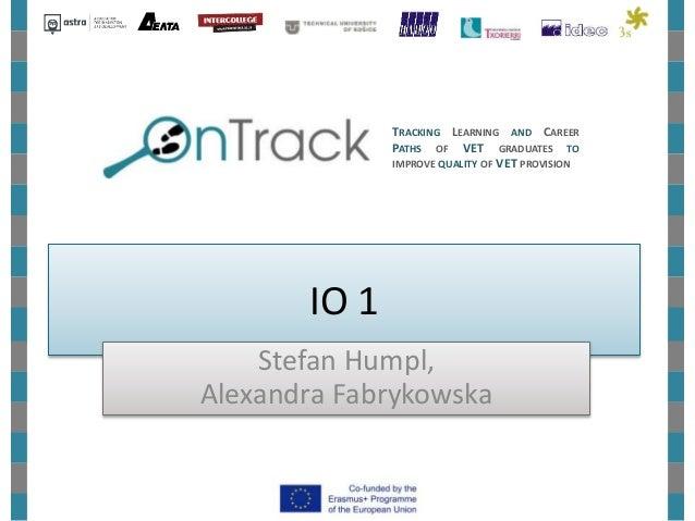 IO 1 Stefan Humpl, Alexandra Fabrykowska TRACKING LEARNING AND CAREER PATHS OF VET GRADUATES TO IMPROVE QUALITY OF VET PRO...