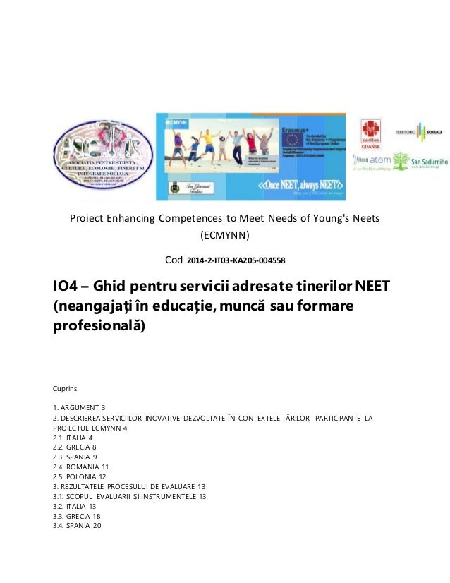 Proiect Enhancing Competences to Meet Needs of Young's Neets (ECMYNN) Cod 2014-2-IT03-KA205-004558 IO4 – Ghid pentru servi...