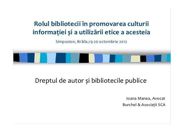 Rolulbiblioteciiînpromovareaculturiiinformațieișiautilizăriieticeaacesteia        Simpozion,Brăila,19‐20octomb...