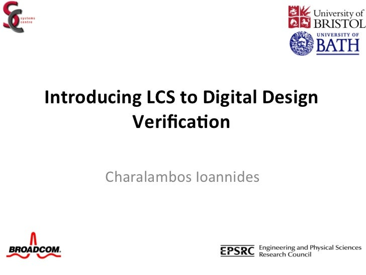 Introducing LCS to Digital Design           Verifica6on           Charalambos Ioannides