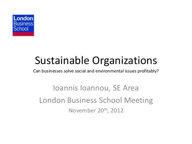 Sustainable OrganizationsCan businesses solve social and environmental issues profitably?      Ioannis Ioannou, SE Area   ...