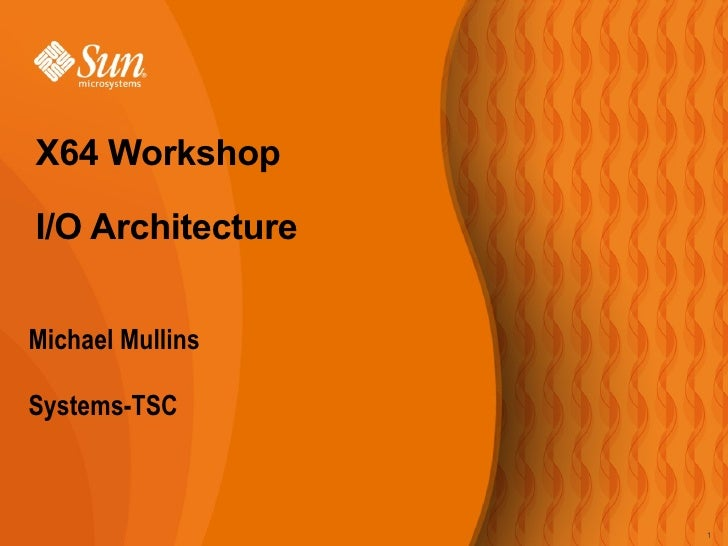 <ul><li>Michael Mullins </li></ul><ul><li>Systems-TSC  </li></ul>X64 Workshop I/O Architecture