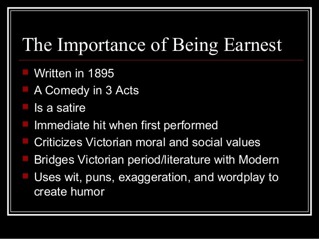 an analysis of victorian values in the importance of being earnest by oscar wilde 'the importance of being earnest' premiered on st valentine's day 1895 at the st james's theatre, london it was oscar wilde's fourth west end hit in only three years.