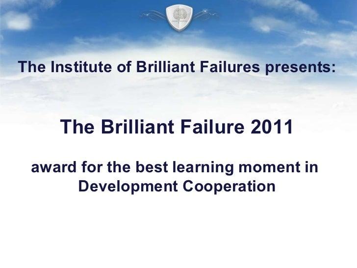 The Institute of Brilliant Failures presents: The Brilliant Failure 2011 award for the best learning moment in  Developmen...