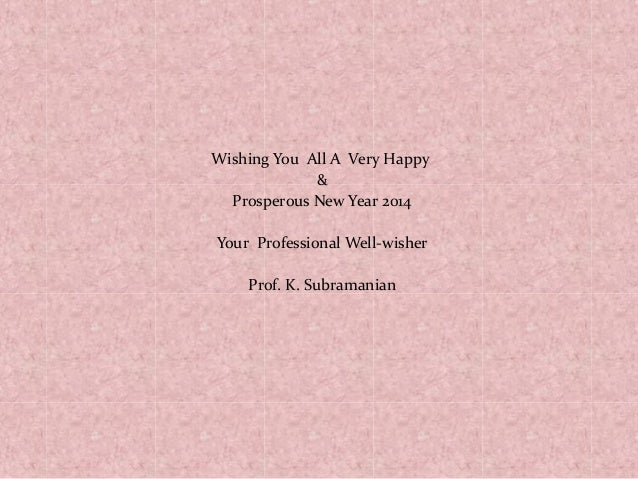 Wishing You All A Very Happy & Prosperous New Year 2014 Your Professional Well-wisher Prof. K. Subramanian