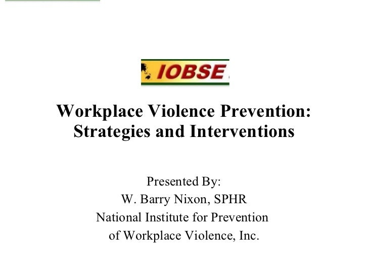 Workplace Violence Prevention: Strategies and Interventions Presented By: W. Barry Nixon, SPHR National Institute for Prev...