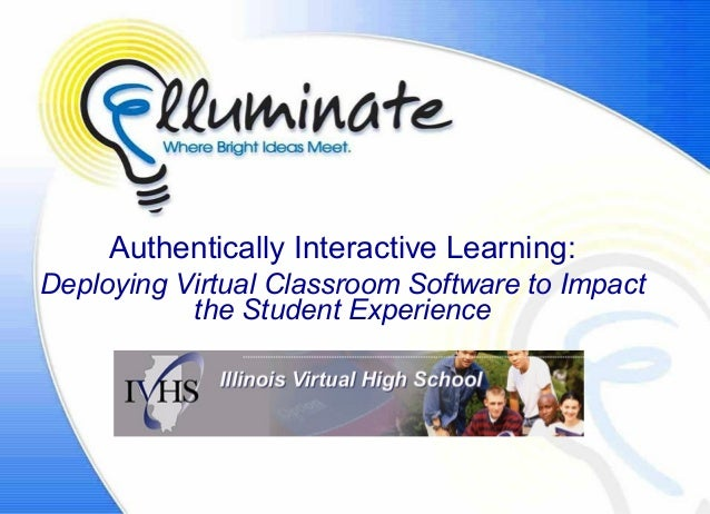 Authentically Interactive Learning:Deploying Virtual Classroom Software to Impact           the Student Experience