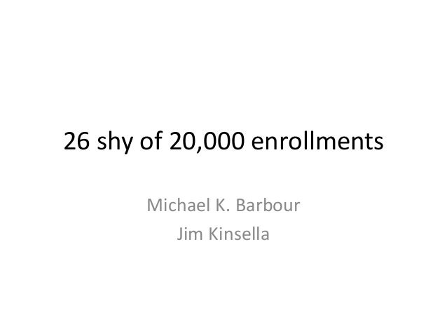26 shy of 20,000 enrollments       Michael K. Barbour          Jim Kinsella