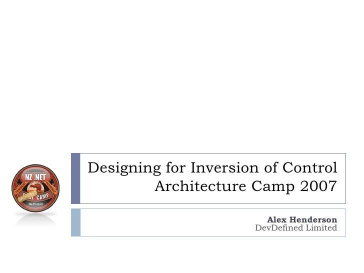 Designing for Inversion of Control         Architecture Camp 2007                          Alex Henderson                 ...