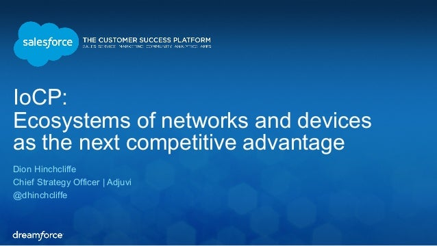 IoCP:  Ecosystems of networks and devices  as the next competitive advantage  Dion Hinchcliffe  Chief Strategy Officer | A...