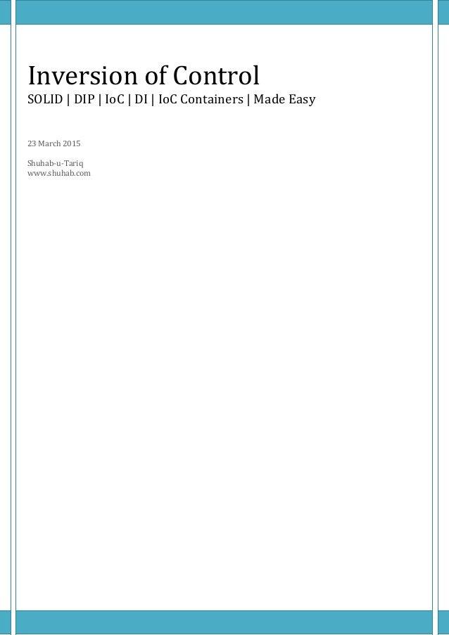 Inversion of Control SOLID | DIP | IoC | DI | IoC Containers | Made Easy 23 March 2015 Shuhab-u-Tariq www.shuhab.com