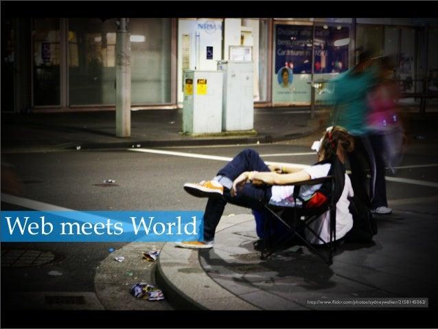 http://www.flickr.com/photos/sydneywalker/2158145062/ Web meets World