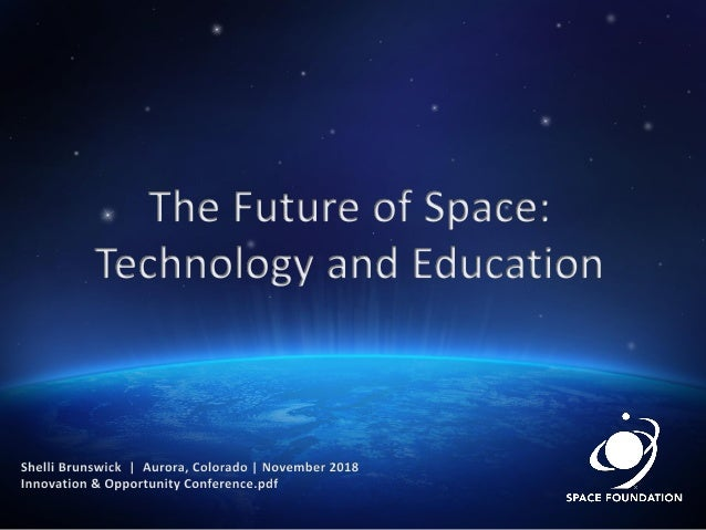 SPACE SYMPOSIUM IMAGE HERE EDUCATION IMAGE HERE Space Today, For A Better Tomorrow