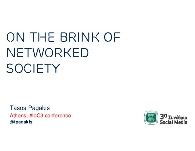 ON THE BRINK OFNETWORKEDSOCIETYTasos PagakisAthens, #IoC3 conference@tpagakis
