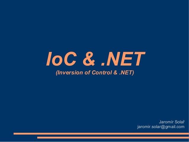 IoC & .NET (Inversion of Control & .NET)  Jaromír Solař jaromir.solar@gmail.com
