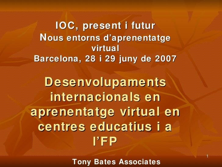 IOC, present i futur N ous entorns d'aprenentatge virtual Barcelona, 28 i 29 juny de 2007 Desenvolupaments internacionals ...