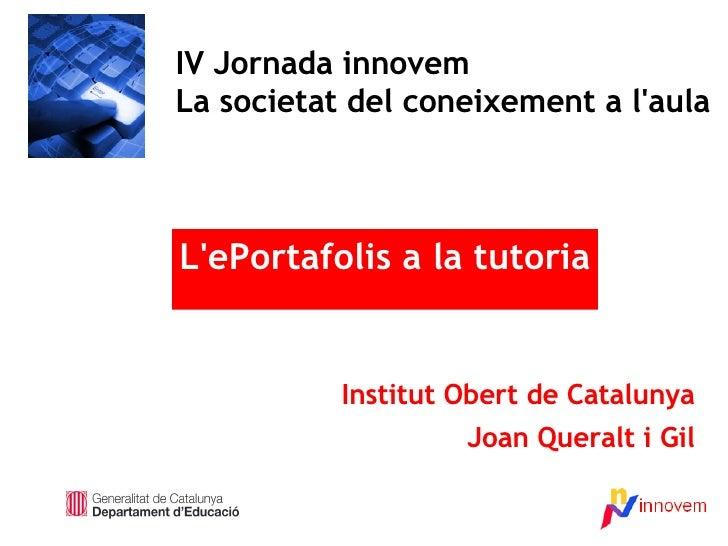 IV Jornada innovem La societat del coneixement a l'aula    L'ePortafolis a la tutoria              Institut Obert de Catal...