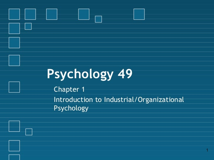 Psychology 49 Chapter 1 Introduction to Industrial/Organizational Psychology                                             1
