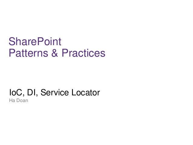 SharePoint Patterns & Practices IoC, DI, Service Locator Ha Doan