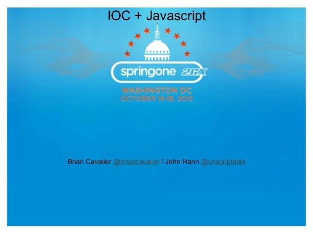 IOC + JavascriptBrian Cavalier @briancavalier / John Hann @unscriptable