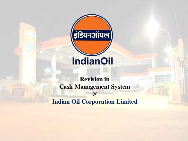 Revision in Cash Management System @ Indian Oil Corporation Limited