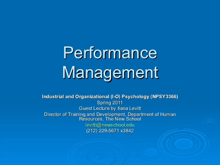 Performance Management Industrial and Organizational (I-O) Psychology (NPSY3366) Spring 2011 Guest Lecture by Ilana Levitt...