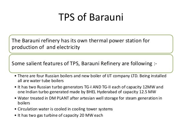 TPS of Barauni The Barauni refinery has its own thermal power station for production of and electricity Some salient featu...