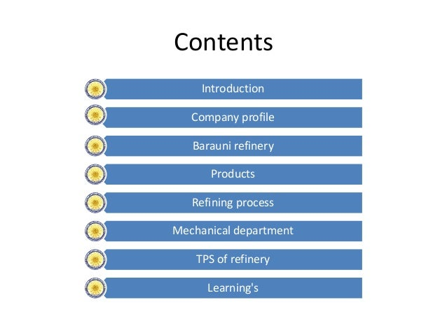Contents Introduction Company profile Barauni refinery Products Refining process Mechanical department TPS of refinery Lea...