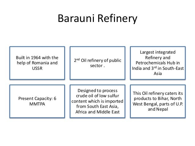 Barauni Refinery Built in 1964 with the help of Romania and USSR 2nd Oil refinery of public sector . Largest integrated Re...