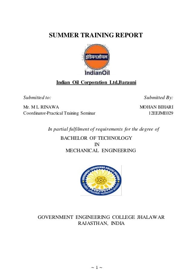 ~ 1 ~ SUMMER TRAINING REPORT Indian Oil Corporation Ltd,Barauni Submitted to: Submitted By: Mr. M L RINAWA MOHAN BIHARI Co...