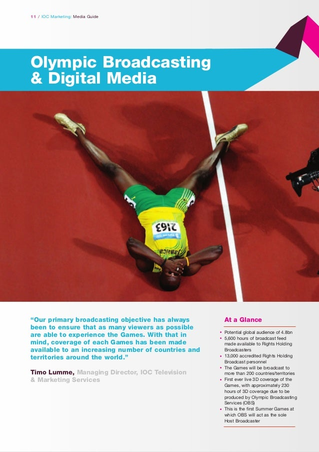"""11 / IOC Marketing: Media Guide  Olympic Broadcasting & Digital Media  """"Our primary broadcasting objective has always been..."""