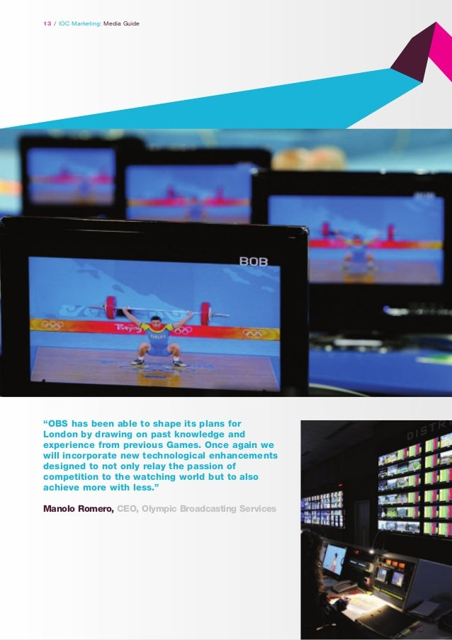 """13 / IOC Marketing: Media Guide  """"OBS has been able to shape its plans for London by drawing on past knowledge and experie..."""