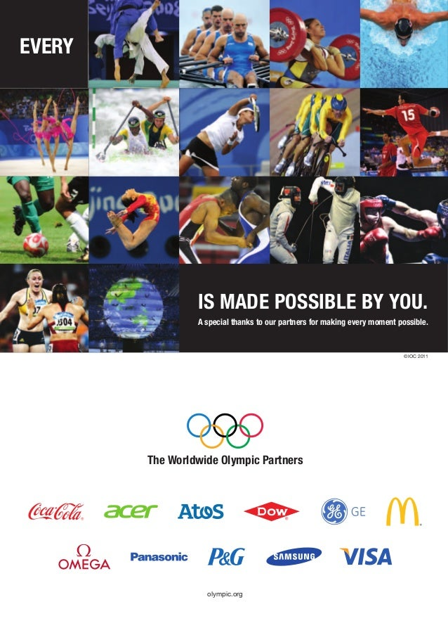 EVERY  IS MADE POSSIBLE BY YOU. I A special thanks to our partners for making every moment possible.  ©IOC 2011  The World...