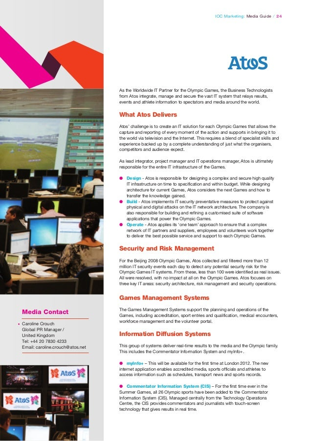 IOC Marketing: Media Guide / 24  As the Worldwide IT Partner for the Olympic Games, the Business Technologists from Atosi...