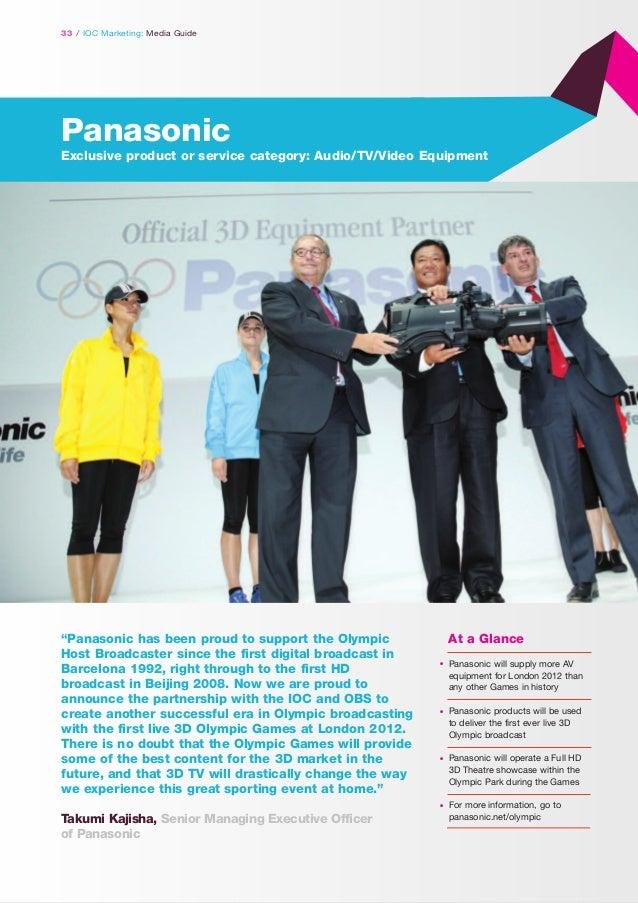 "33 / IOC Marketing: Media Guide  Panasonic Exclusive product or service category: Audio/TV/Video Equipment  ""Panasonic has..."