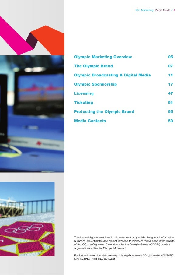 IOC Marketing: Media Guide / 4  Olympic Marketing Overview  05  The Olympic Brand  07  Olympic Broadcasting & Digital Medi...