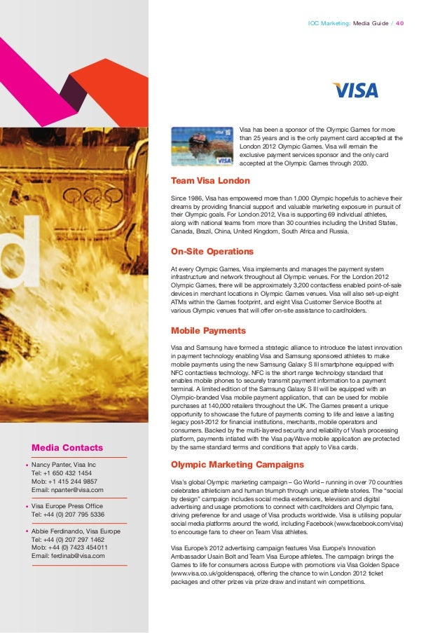 IOC Marketing: Media Guide / 40  Visa has been a sponsor of the Olympic Games for more than 25 years and is the only payme...