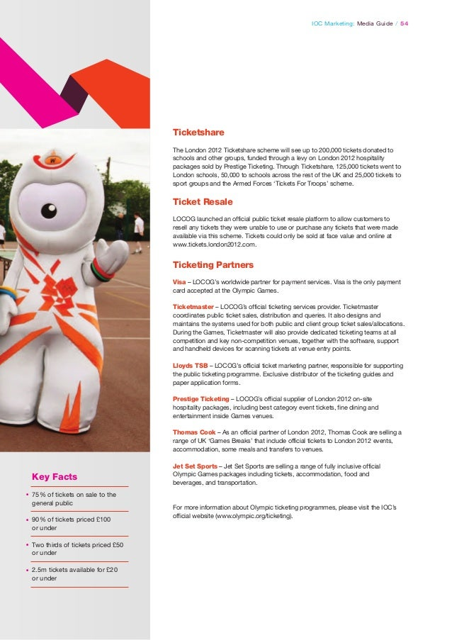 IOC Marketing: Media Guide / 54  Ticketshare The London 2012 Ticketshare scheme will see up to 200,000 tickets donated to ...