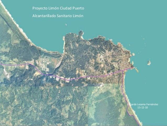 Proyecto Limón Ciudad Puerto Alcantarillado Sanitario Limón  Eduardo Lezama Fernández 15-12-10