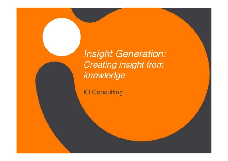 Insight Generation: Creating insight fromknowledgeIO Consulting