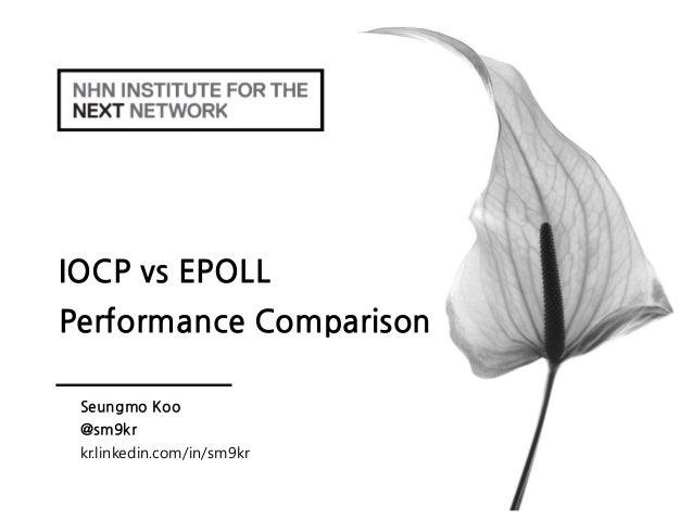 IOCP vs EPOLLPerformance ComparisonSeungmo Koo@sm9krkr.linkedin.com/in/sm9kr