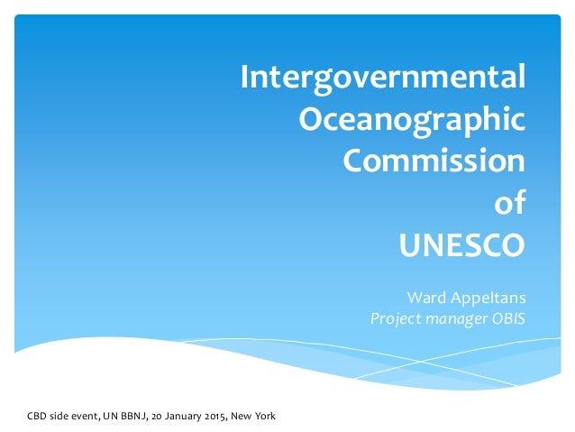Intergovernmental Oceanographic Commission of UNESCO Ward Appeltans Project manager OBIS CBD side event, UN BBNJ, 20 Janua...