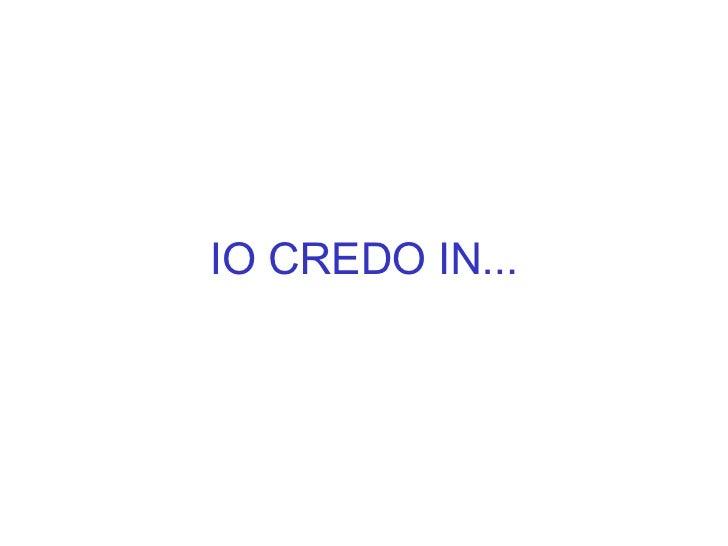 IO CREDO IN...
