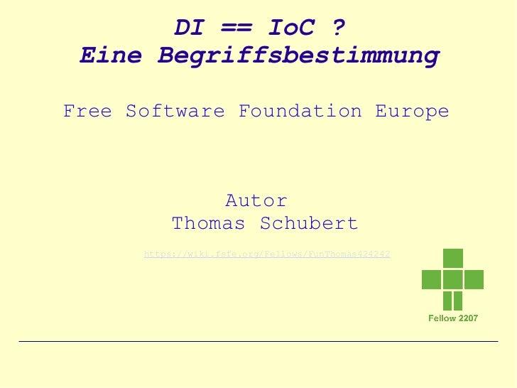 DI == IoC ? Eine BegriffsbestimmungFree Software Foundation Europe               Autor           Thomas Schubert      http...