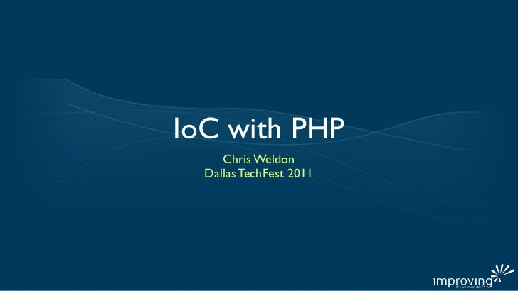 IoC with PHP     Chris Weldon  Dallas TechFest 2011