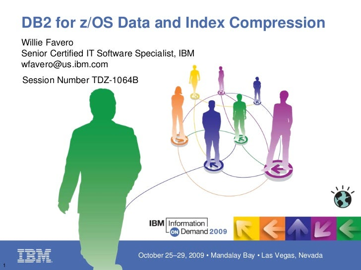DB2 for z/OS Data and Index Compression    Willie Favero    Senior Certified IT Software Specialist, IBM    wfavero@us.ibm...